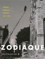 Zodiaque : Making Medieval Modern, 1951 2001 - Janet Marquardt
