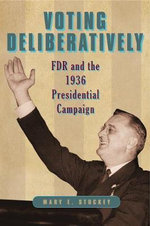 Voting Deliberatively : FDR and the 1936 Presidential Campaign - Mary E Stuckey