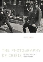 The Photography of Crisis : The Photo Essays of Weimar Germany - Daniel H Magilow