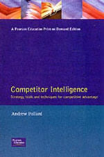 The Competitive Advantage of Competitor Intelligence : The Strategies, Tactics and Tools for Gathering Business Intelligence - Andrew Pollard