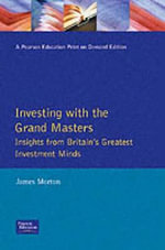 Investing with the Grand Masters : Insights from Britain's Greatest Investment Minds - James Morton