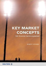 Key Market Concepts : 100 Financial Terms Explained - Robert Steiner