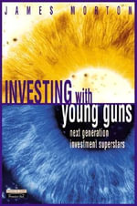 Investing with Young Guns : Next Generation Investment Strategies - James Morton