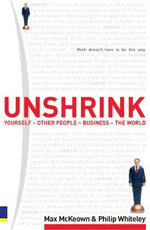 Unshrink Yourself, Other People, Business, the World : Work Doesn't Have to be This Way - Max McKeown
