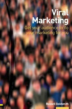 Viral Marketing : Get Your Audience to Do Your Marketing For You - Russell Goldsmith