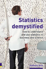 Statistics Demystified : How to understand and use statistics in business - Anthony Rice