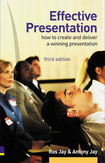Effective Presentation : How to Create and Deliver a Winning Presentation - Ros Jay