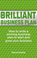Brilliant Business Plan : How to Write a Winning Business Plan - And Plan a Brilliant Business - Richard Stutely