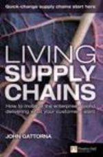 Living Supply Chains : How to Mobilize the Enterprise Around Delivering What Your Customers Want - John Gattorna