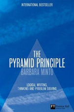The Pyramid Principle : Logic in Writing and Thinking - Barbara Minto