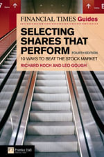 Financial Times Guide to Selecting Shares That Perform : 10 Ways to Beat the Stock Market - Richard Koch