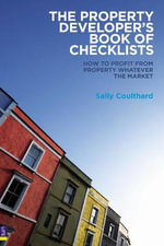 The Property Developers Book of Checklists : How to Profit from Property Whatever the Market! - Sally Coulthard