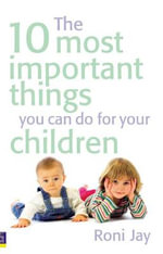The 10 Most Important Things You Can Do for Your Children - Roni Jay