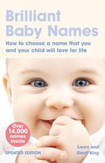 Brilliant Baby Names : How to Choose a Name That You and Your Child Will Love for Life - Laura King