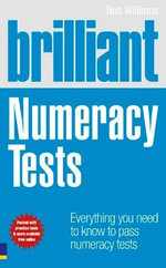 Brilliant Numeracy Tests : Everything You Need to Know to Pass Numeracy Tests - Rob Williams