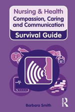 Nursing and Health :  Survival Guide, Compassion, Caring and Communication - Barbara Smith