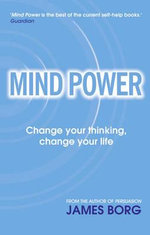Mind Power : Change Your Thinking, Change Your Life - James Borg