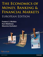 The Economics of Money, Banking & Financial Markets : The Business School Edition - Kent Matthews