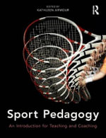 Sport Pedagogy : An Introduction for Teaching and Coaching - Kathleen Armour