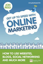 Get Up To Speed with Online Marketing :  How to Use Websites, Blogs, Social Networking and Much More - Jon Reed