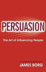 Persuasion : The Art of Influencing People - James Borg