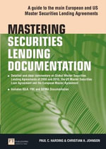 Mastering Securities Lending Documentation : A Practical Guide to the Main European and US Master Securities Lending Agreements - Paul Harding