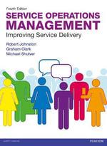 Service Operations Management : Improving Service Delivery - Robert Johnston