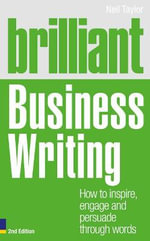 Brilliant Business Writing : How to Inspire, Engage and Persuade Through Words - Neil Taylor