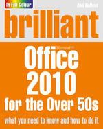 Brilliant Office 2010 for the Over 50s - Joli Ballew