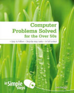 Computer Problems Solved for the Over 50s in Simple Steps - Joli Ballew