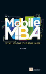 Mobile MBA : 112 Skills to Take You Further, Faster - Jo Owen