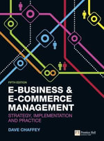 E-Business and E-Commerce Management : Strategy, Implementation and Practice - Dave Chaffey