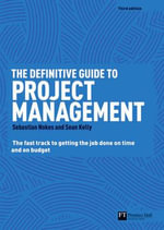 The Definitive Guide to Project Management : The Fast Track to Getting the Job Done on Time and on Budget - Sebastian Nokes