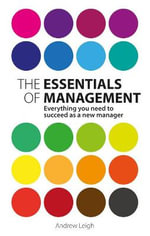 The Essentials of Management : Everything You Need to Succeed as a New Manager - Andrew Leigh