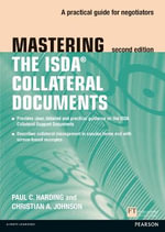 Mastering ISDA Collateral Documents : A Practical Guide for Negotiators - Paul C. Harding