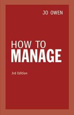 How to Manage : The Art of Making Things Happen - Jo Owen