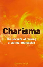 Charisma : The Secrets of Making A Lasting Impression - Andrew Leigh