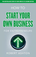 How to Start Your Own Business for Entrepreneurs - Robert Ashton