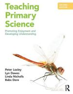 Teaching Primary Science : Promoting Enjoyment and Developing Understanding - Peter Loxley