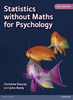 Statistics without Maths for Psychology - Professor Christine Dancey
