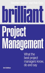 Brilliant Project Management : What the Best Project Managers Know, Do and Say - Stephen Barker