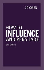 How to Influence and Persuade - Jo Owen