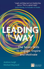 Leading the Way : The Seven Skills to Engage, Inspire and Motivate - Andrew Leigh