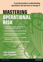 Mastering Operational Risk : A Practical Guide to Understanding Operational Risk and How to Manage it - Tony Blunden