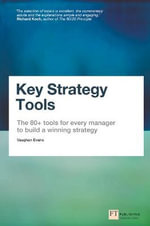 Key Strategy Tools : The 80+ Tools for Every Manager to Build a Winning Strategy - Vaughan Evans