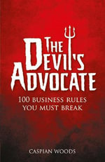The Devil's Advocate : 100 Business Rules You Must Break - Caspian Woods