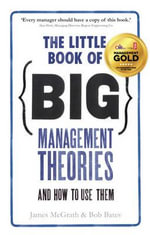 The Little Book of Big Management Theories : .. and How to Use Them - Jim McGrath