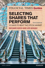 The Financial Times Guide to Selecting Shares That Perform : 10 Ways to Beat the Stock Market - Richard Koch