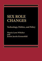Sex Role Changes : Technology, Politics and Policy - Marcia Lynn Whicker