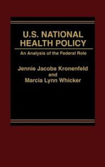 U.S. National Health Policy : An Analysis of the Federal Role - David Kronenfeld